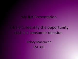 My ILA Presentation 2-E1.0.1: Identify the opportunity cost in a consumer decision.