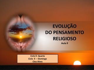 EVOLU ÇÃO DO PENSAMENTO  RELIGIOSO Aula ll