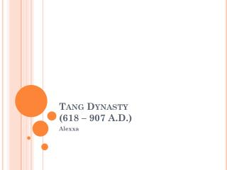 Tang Dynasty  (618 � 907 A.D.)