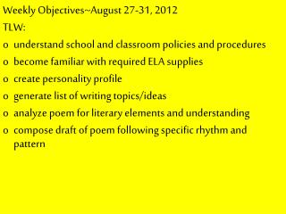 Weekly Objectives~August 27-31, 2012 TLW: understand school and classroom policies and procedures