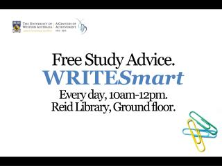 Free Study Advice. WRITE Smart Every  day, 10am-12pm. Reid Library, Ground floor.