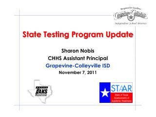 State Testing Program Update Sharon Nobis CHHS Assistant Principal Grapevine-Colleyville ISD