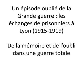 I- Mémoire ou histoire : A quoi cela sert-il de se remémorer la Grande guerre ?