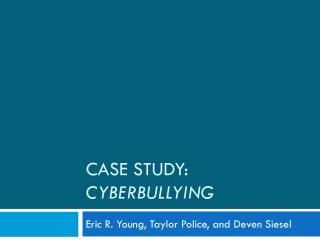 Case Study:  Cyberbullying