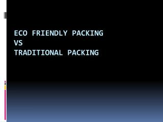Eco Friendly Packing vs Traditional Packing
