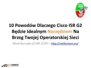 10 Powod�w Dlaczego Cisco ISR G2 B?dzie Idealnym  Narz?dziem  Na Brzeg Twojej Operatorskiej Sieci