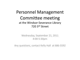 Personnel Management Committee meeting  at the Windsor-Severance Library  720 3 rd  Street