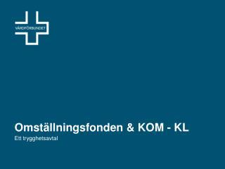 Omst�llningsfonden & KOM - KL