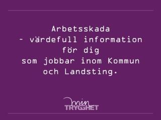 Arbetsskada  – värdefull information för dig  som jobbar inom Kommun  och Landsting.