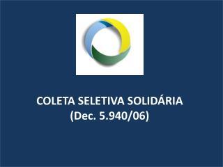 COLETA SELETIVA SOLIDÁRIA (Dec. 5.940/06)