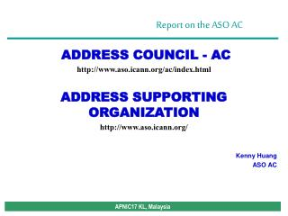 ADDRESS COUNCIL - AC  aso.icann/ac/index.html ADDRESS SUPPORTING ORGANIZATION