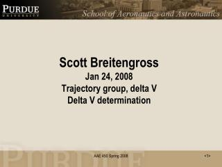 Scott Breitengross Jan 24, 2008 Trajectory group, delta V  Delta V determination