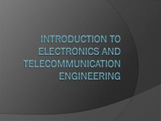 Introduction to electronics and telecommunication engineering