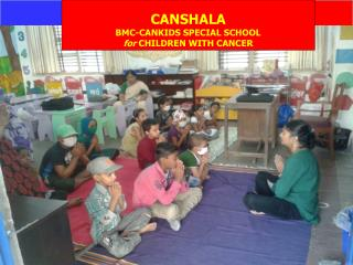 CANSHALA BMC-CANKIDS SPECIAL SCHOOL  for  CHILDREN WITH CANCER