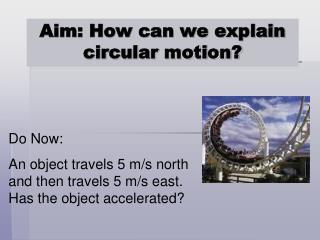 Aim: How can we explain circular motion?