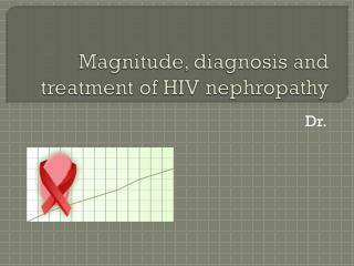 Magnitude, diagnosis and treatment of HIV nephropathy