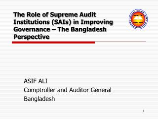 The Role of Supreme Audit Institutions (SAIs) in Improving Governance – The Bangladesh Perspective