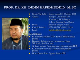 PROF. DR. KH. DIDIN HAFIDHUDDIN, M. SC