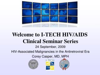 24 September, 2009 HIV-Associated Malignancies in the Antiretroviral Era Corey Casper, MD, MPH