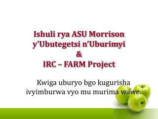 Ishuli rya ASU Morrison  y'Ubutegetsi n'Uburimyi  &  IRC – FARM Project