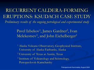 Pavel Izbekov 1 , James Gardner 2 , Ivan Melekestsev 3 , and John Eichelberger 1