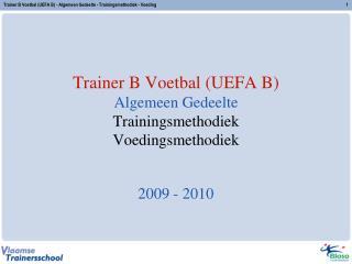 Trainer B Voetbal (UEFA B) Algemeen Gedeelte Trainingsmethodiek Voedingsmethodiek