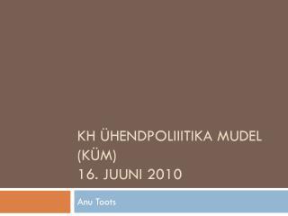 KH  Ühendpoliiitika  mudel  (KÜM) 16. juuni 2010