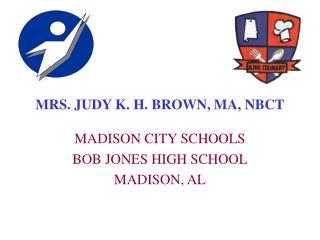 MRS. JUDY K. H. BROWN, MA, NBCT