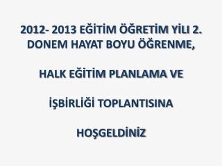 2012-2013 EĞİTİM ÖĞRETİM  YILINDA  YAKUTİYE HALK EĞİTİMİ MERKEZİ TARAFINDAN AÇILAN  OKUMA-YAZMA