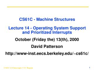 CS61C - Machine Structures Lecture 14 - Operating System Support  and Prioritized Interrupts
