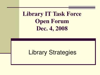 Library IT Task Force  Open Forum Dec. 4, 2008