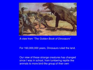 "A view from  ""The Golden Book of Dinosaurs"" For 160,000,000 years, Dinosaurs ruled the land."