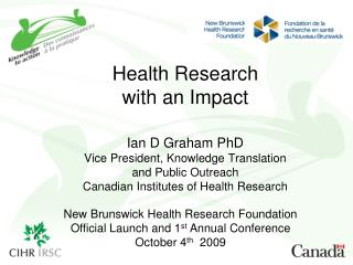 New Brunswick Health Research Foundation Official Launch and 1 st  Annual Conference