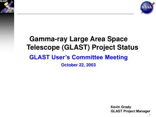 Gamma-ray Large Area Space Telescope (GLAST) Project Status GLAST User's Committee Meeting