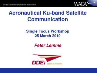 Aeronautical Ku-band Satellite Communication  Single Focus Workshop 25 March 2010