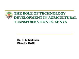 THE ROLE OF TECHNOLOGY DEVELOPMENT IN AGRICULTURAL TRANSFORMATION IN KENYA