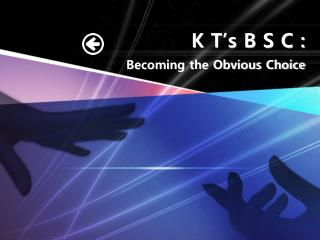 K T's B S C : Becoming the Obvious Choice