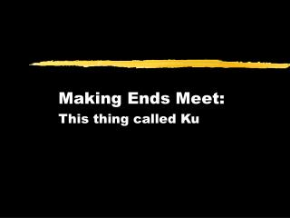 Making Ends Meet: This thing called Ku