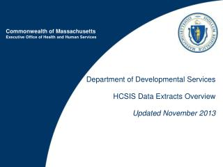 Department of Developmental Services HCSIS Data Extracts Overview Updated November 2013