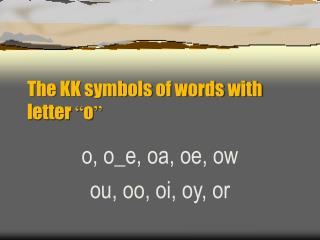 "The KK symbols of words with letter  "" o """