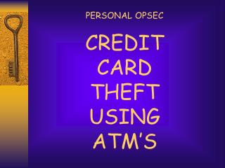 CREDIT CARD  THEFT USING ATM'S