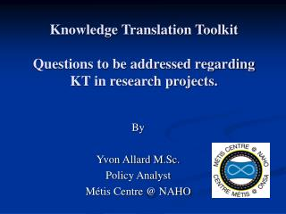 Knowledge Translation Toolkit Questions to be addressed regarding KT in research projects.