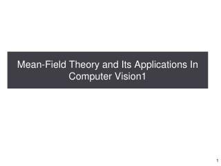 Mean-Field Theory and Its Applications In Computer Vision1