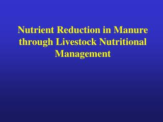 Nutrient Reduction in Manure through Livestock Nutritional Management