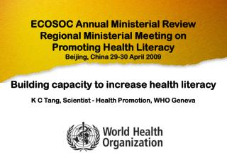 Building capacity to increase health literacy K C Tang, Scientist - Health Promotion, WHO Geneva