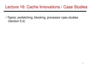 Lecture 16: Cache Innovations / Case Studies