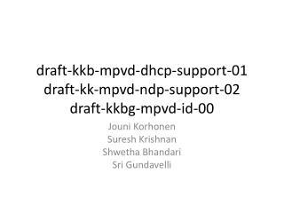 draft-kkb -mpvd-dhcp-support-01 draft-kk-mpvd-ndp-support-02 draft-kkbg-mpvd-id-00