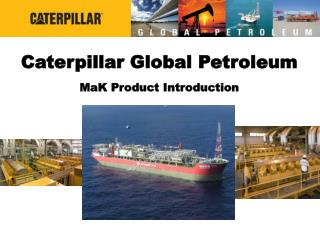 Caterpillar Global Petroleum MaK Product Introduction