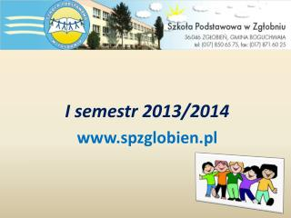 I semestr 2013/2014  spzglobien.pl