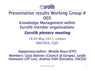 Presentation results Working Group # 005 Knowledge Management within Eurolib member organisations